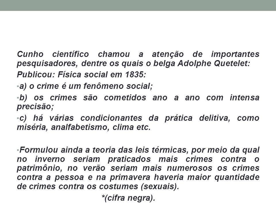 Cunho científico chamou a atenção de importantes pesquisadores, dentre os quais o belga Adolphe Quetelet: Publicou: Física social em 1835: a) o crime
