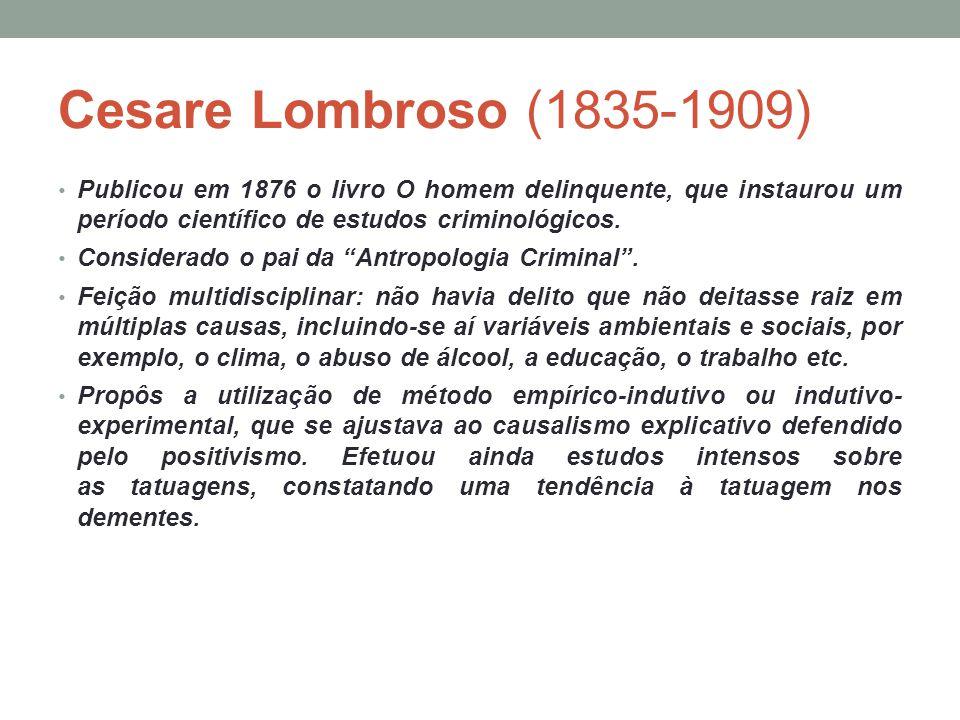 Cesare Lombroso (1835-1909) Publicou em 1876 o livro O homem delinquente, que instaurou um período científico de estudos criminológicos. Considerado o