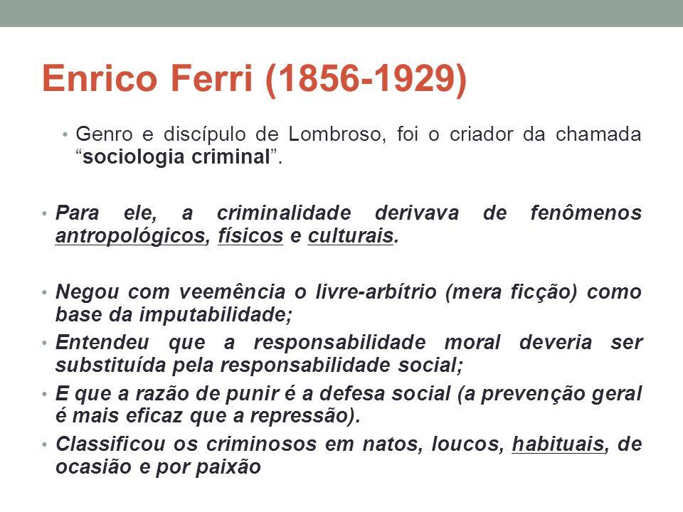 """Enrico Ferri (1856-1929) Genro e discípulo de Lombroso, foi o criador da chamada """"sociologia criminal"""". Para ele, a criminalidade derivava de fenômeno"""