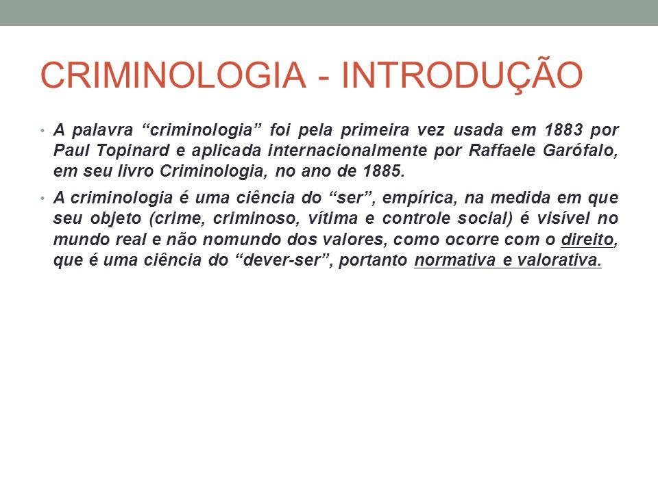 """CRIMINOLOGIA - INTRODUÇÃO A palavra """"criminologia"""" foi pela primeira vez usada em 1883 por Paul Topinard e aplicada internacionalmente por Raffaele Ga"""