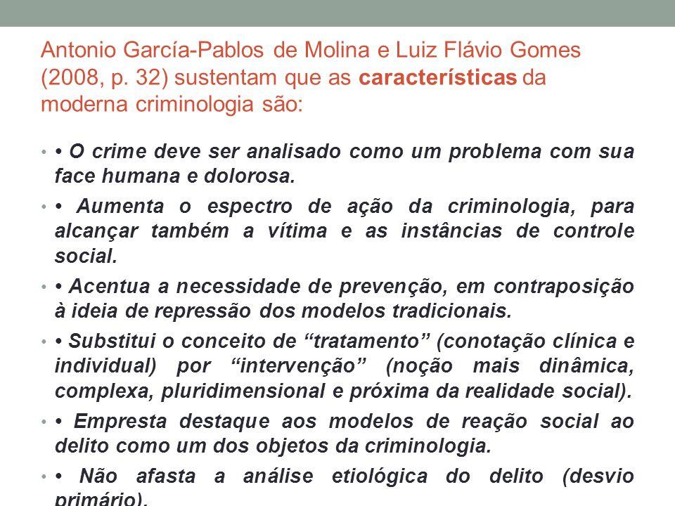 Antonio García-Pablos de Molina e Luiz Flávio Gomes (2008, p. 32) sustentam que as características da moderna criminologia são: O crime deve ser anali