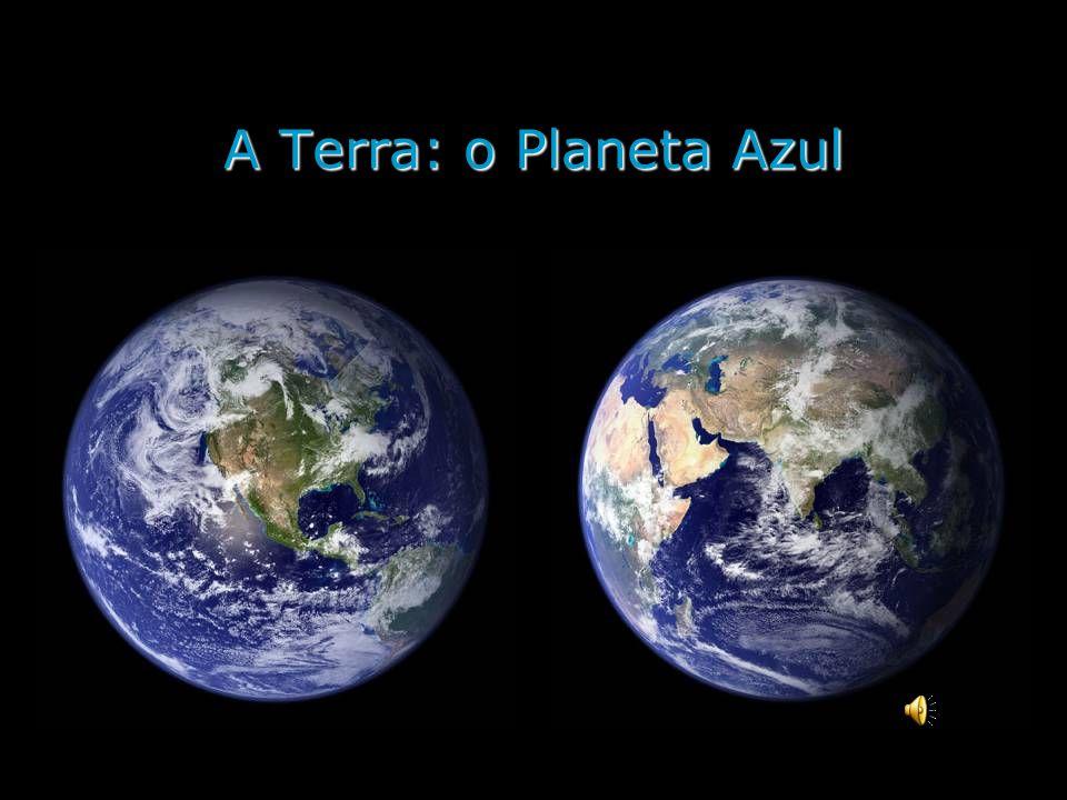A Terra: o Planeta Azul
