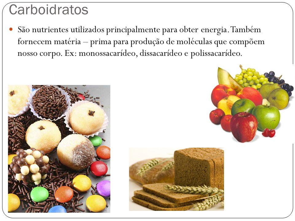 Carboidratos São nutrientes utilizados principalmente para obter energia. Também fornecem matéria – prima para produção de moléculas que compõem nosso