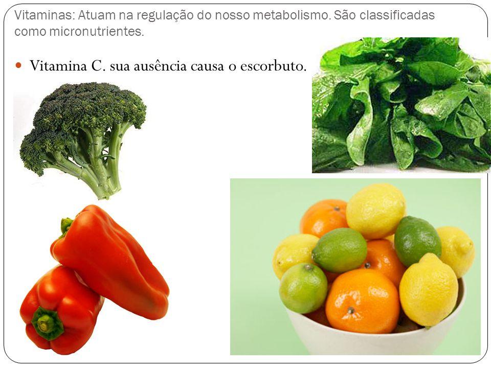 Vitaminas: Atuam na regulação do nosso metabolismo. São classificadas como micronutrientes. Vitamina C. sua ausência causa o escorbuto.