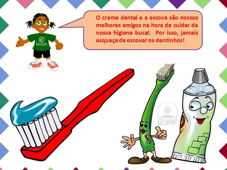 O creme dental e a escova são nossos melhores amigos na hora de cuidar da nossa higiene bucal. Por isso, jamais esqueça de escovar os dentinhos!
