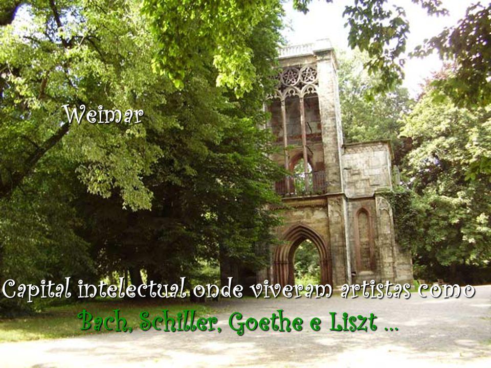 Capital intelectual onde viveram artistas como Bach, Schiller, Goethe e Liszt … Weimar