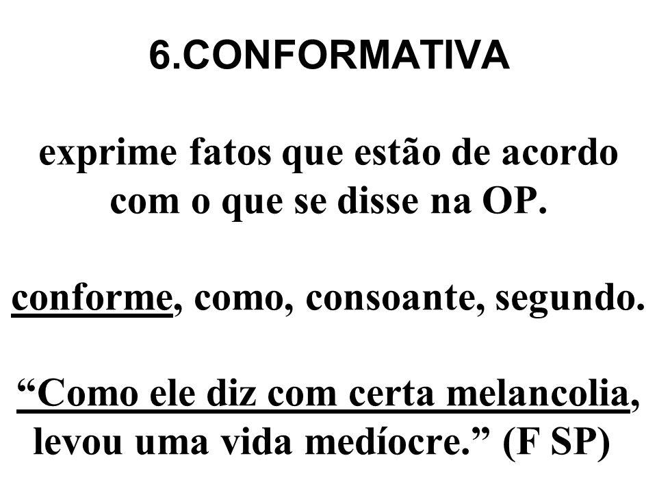 5.COMPARATIVA exprime uma comparação entre fatos ou seres. como, tão... como, mais (do) que, menos (do) que. Os indiferentes são piores do que os maus