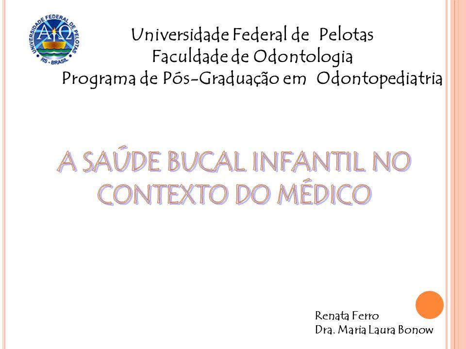 Universidade Federal de Pelotas Faculdade de Odontologia Programa de Pós-Graduação em Odontopediatria Renata Ferro Dra. Maria Laura Bonow