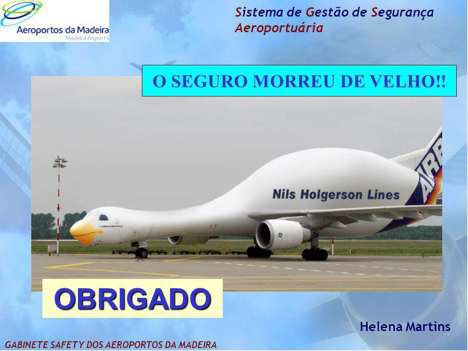 Sistema de Gestão de Segurança Aeroportuária O SEGURO MORREU DE VELHO!! OBRIGADO Helena Martins GABINETE SAFETY DOS AEROPORTOS DA MADEIRA