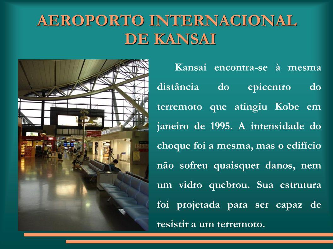 AEROPORTO INTERNACIONAL DE KANSAI Kansai encontra-se à mesma distância do epicentro do terremoto que atingiu Kobe em janeiro de 1995. A intensidade do