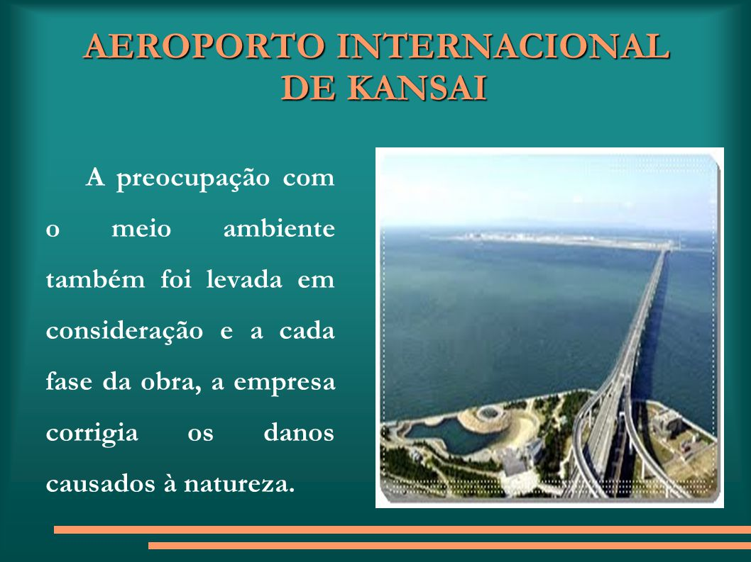 AEROPORTO INTERNACIONAL DE KANSAI A preocupação com o meio ambiente também foi levada em consideração e a cada fase da obra, a empresa corrigia os dan