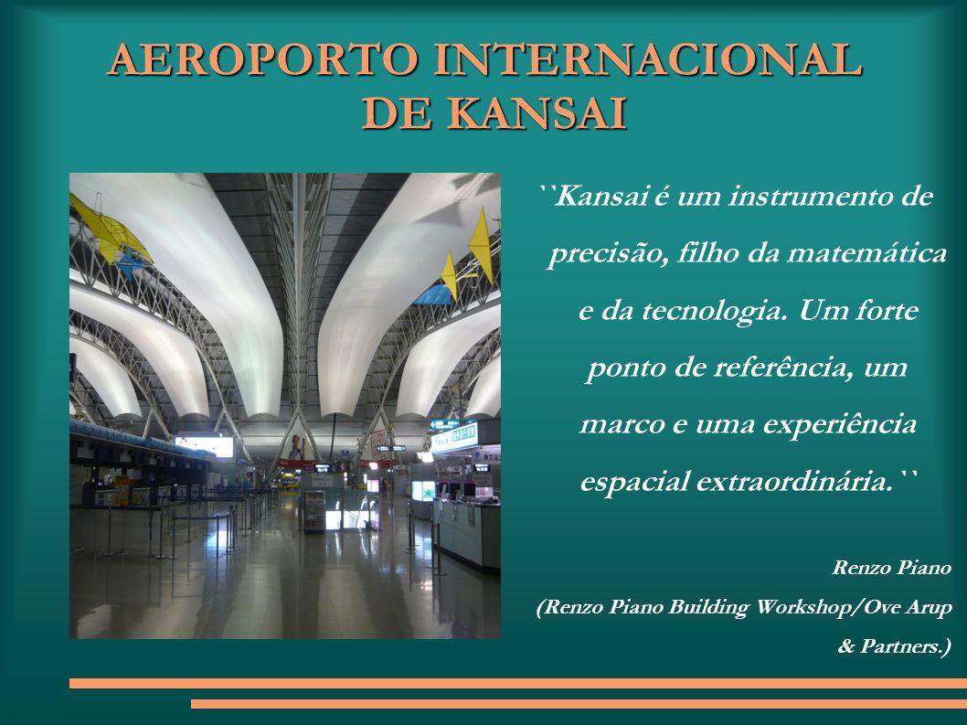 AEROPORTO INTERNACIONAL DE KANSAI ``Kansai é um instrumento de precisão, filho da matemática e da tecnologia. Um forte ponto de referência, um marco e