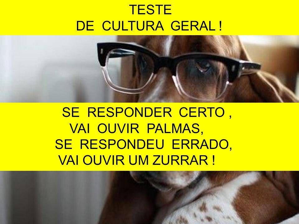TESTE DE CULTURA GERAL .PARA RESPONDER, CLIQUE NA SUA RESPOSTA .