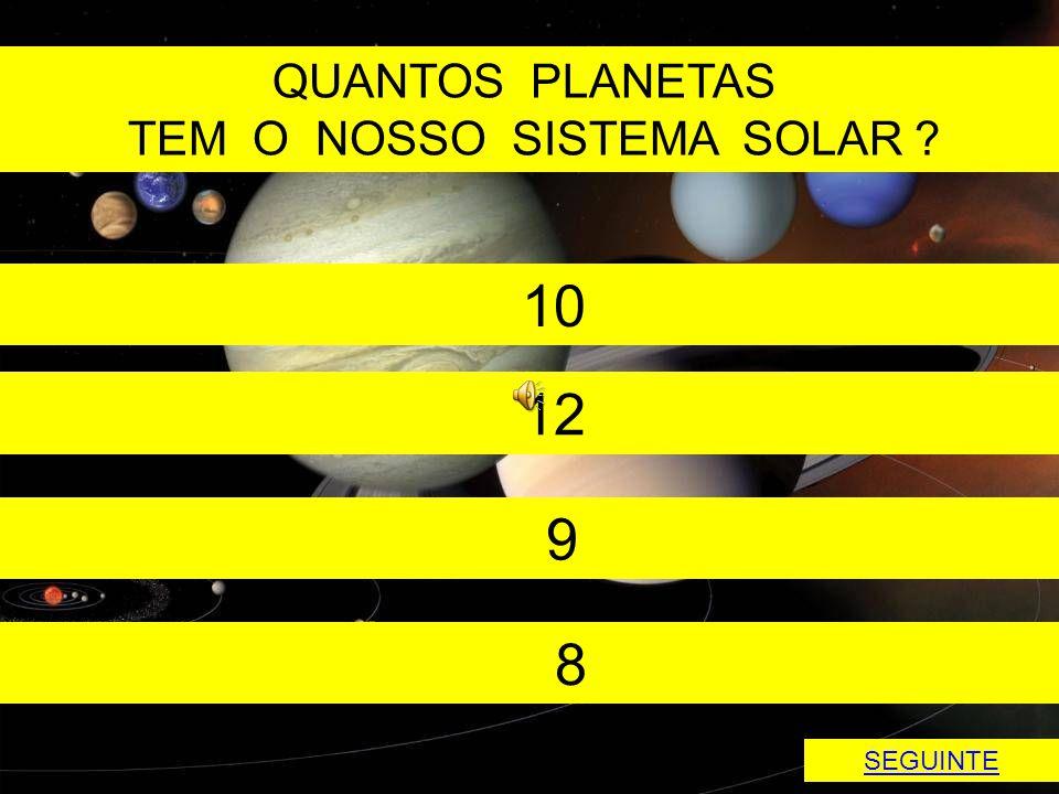 QUANTOS PLANETAS TEM O NOSSO SISTEMA SOLAR ? 10 12 9 8