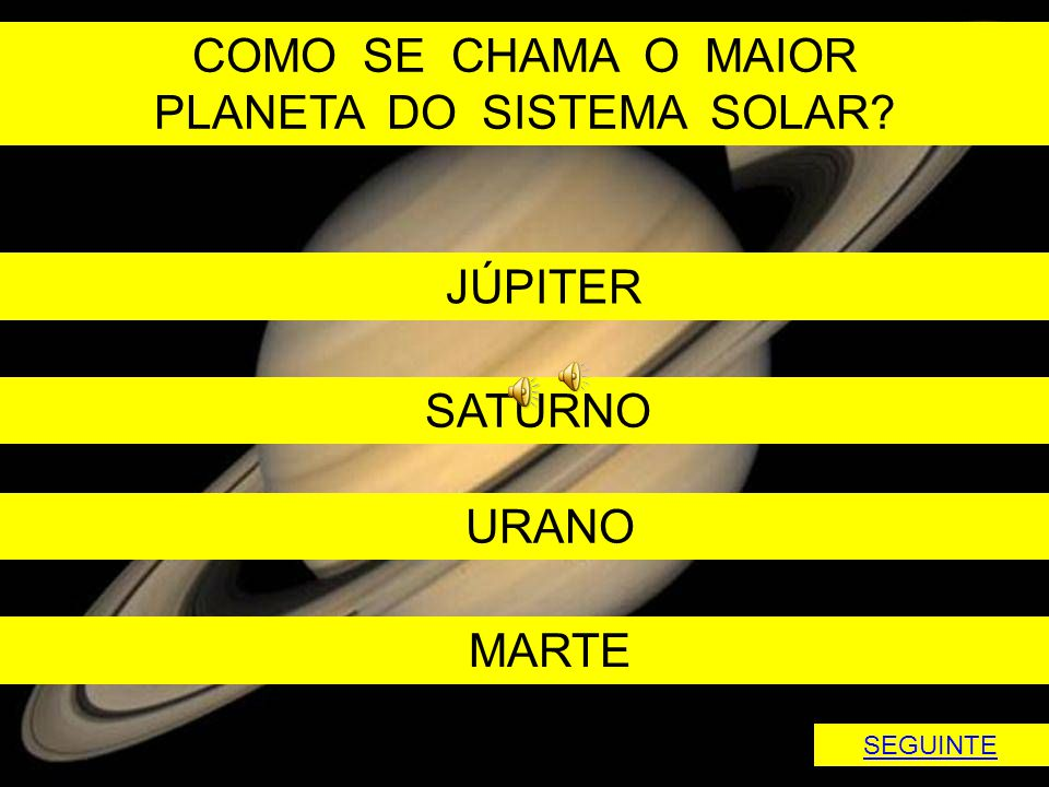 COMO SE CHAMA O MAIOR PLANETA DO SISTEMA SOLAR? JÚPITER SATURNO URANO MARTE