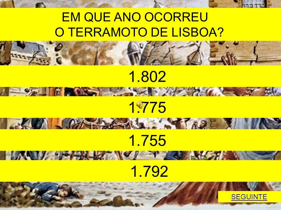 EM QUE ANO OCORREU O TERRAMOTO DE LISBOA? 1.802 1.775 1.755 1.792