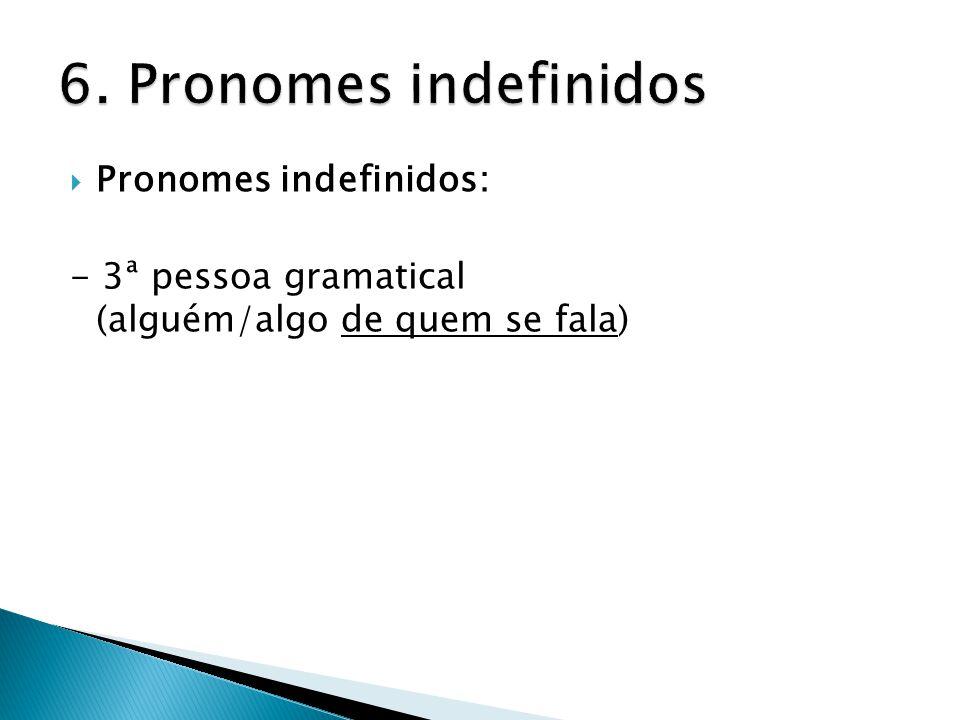  Pronomes indefinidos: - 3ª pessoa gramatical (alguém/algo de quem se fala)
