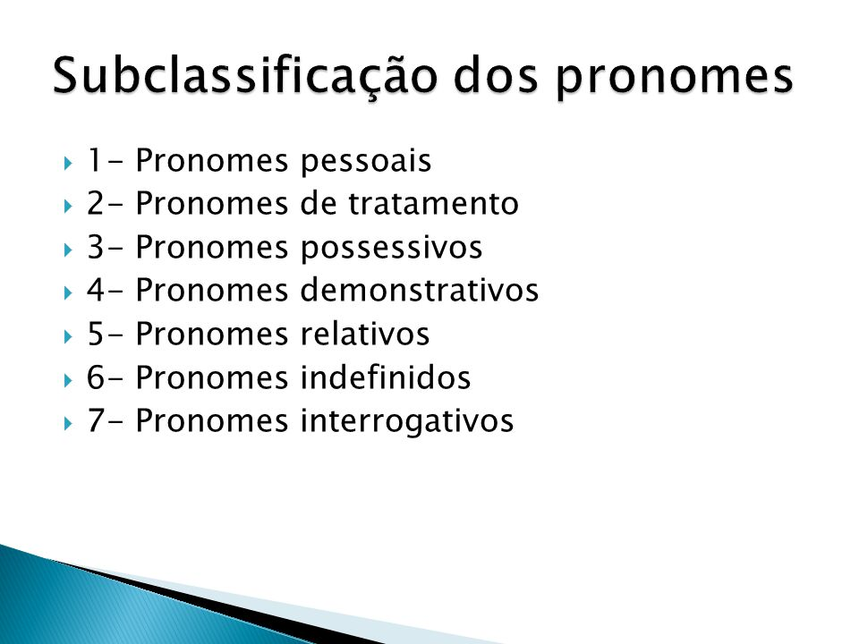  1- Pronomes pessoais  2- Pronomes de tratamento  3- Pronomes possessivos  4- Pronomes demonstrativos  5- Pronomes relativos  6- Pronomes indefi