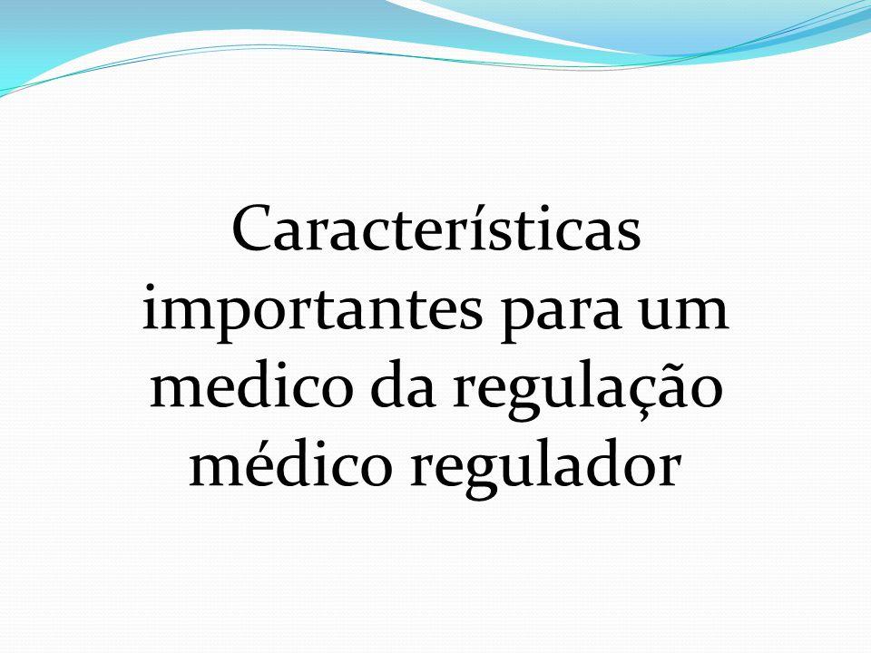 Características importantes para um medico da regulação médico regulador