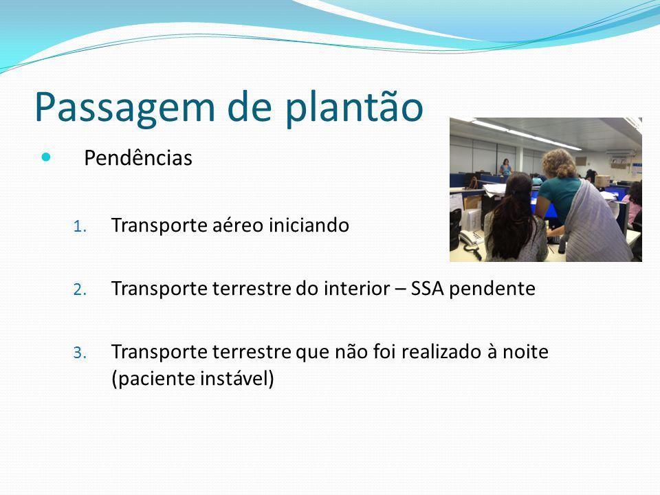 Passagem de plantão Pendências 1. Transporte aéreo iniciando 2. Transporte terrestre do interior – SSA pendente 3. Transporte terrestre que não foi re