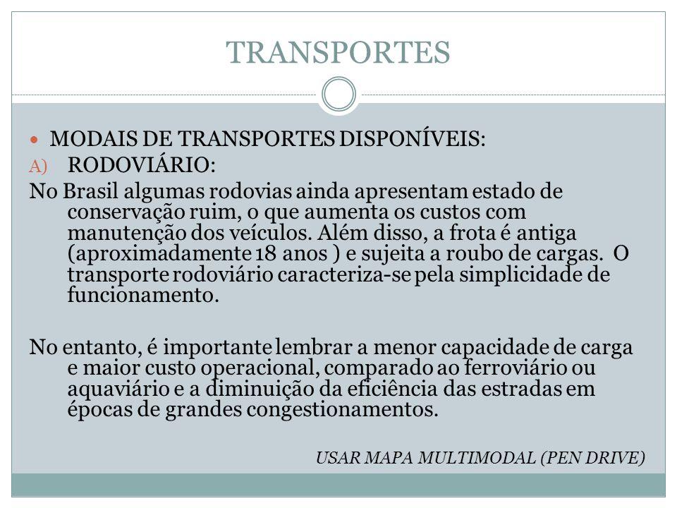 TRANSPORTES MODAIS DE TRANSPORTES DISPONÍVEIS: A) RODOVIÁRIO: No Brasil algumas rodovias ainda apresentam estado de conservação ruim, o que aumenta os custos com manutenção dos veículos.