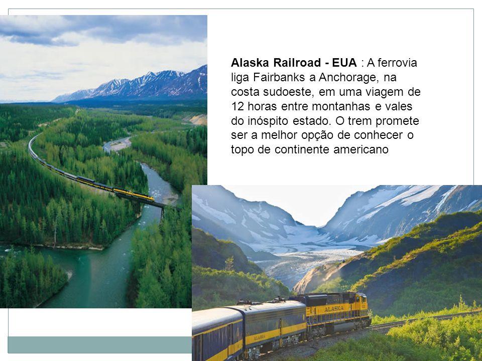 Alaska Railroad - EUA : A ferrovia liga Fairbanks a Anchorage, na costa sudoeste, em uma viagem de 12 horas entre montanhas e vales do inóspito estado.