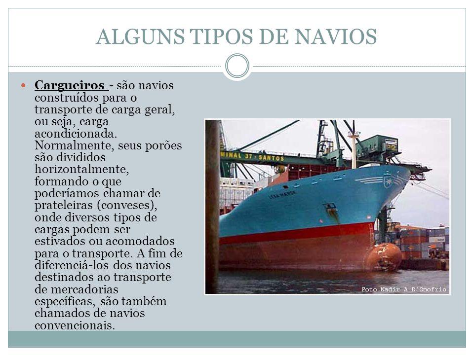 ALGUNS TIPOS DE NAVIOS Cargueiros - são navios construídos para o transporte de carga geral, ou seja, carga acondicionada.