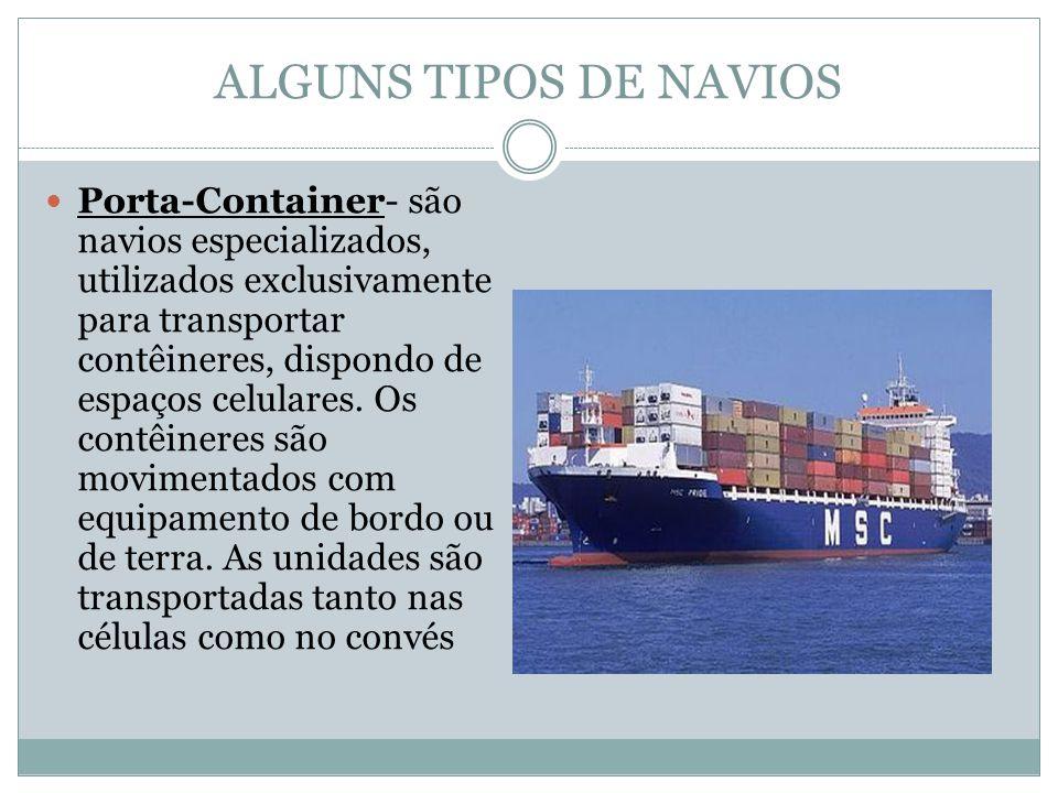ALGUNS TIPOS DE NAVIOS Porta-Container- são navios especializados, utilizados exclusivamente para transportar contêineres, dispondo de espaços celulares.
