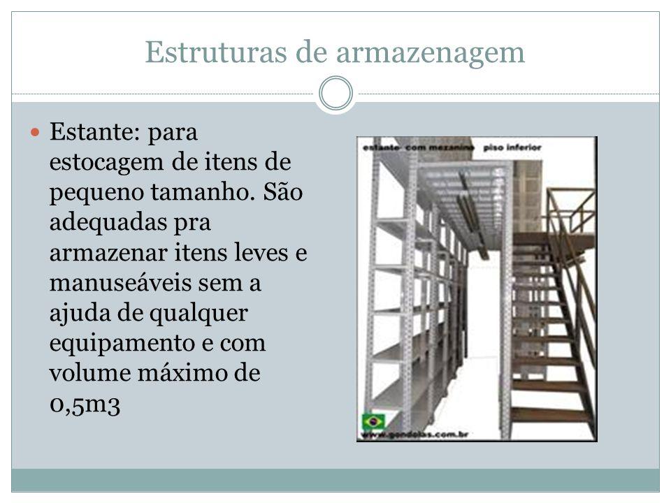 Estruturas de armazenagem Estante: para estocagem de itens de pequeno tamanho.