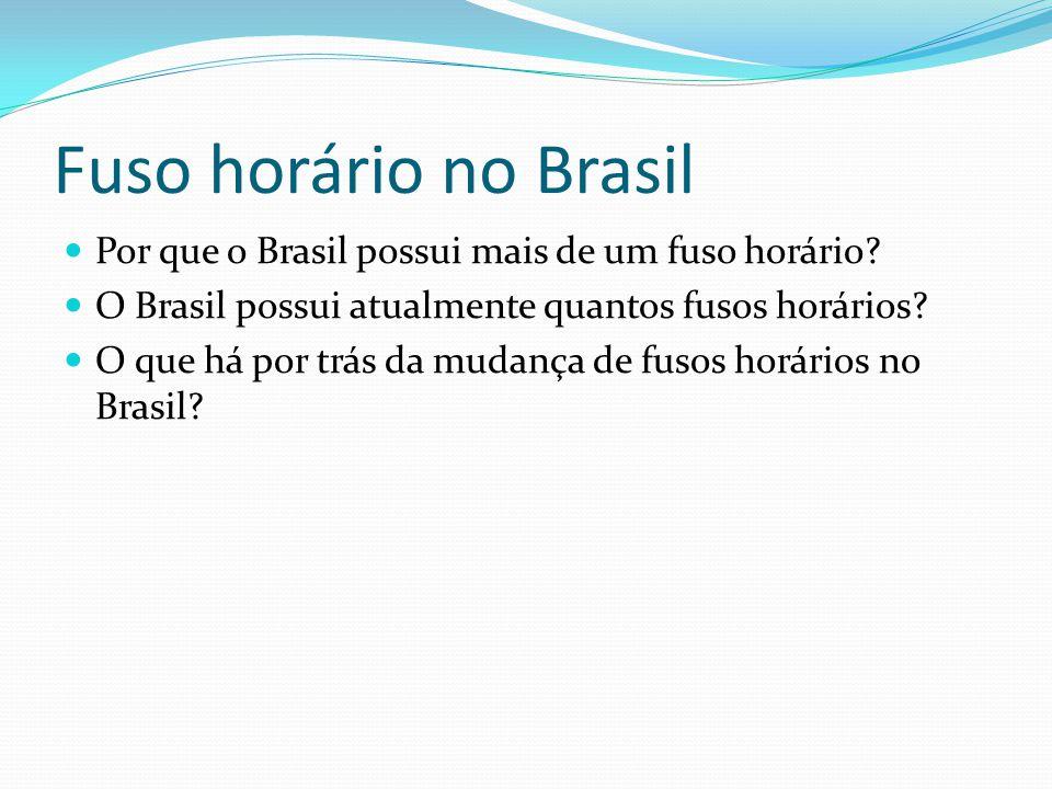 Por que o Brasil possui mais de um fuso horário? O Brasil possui atualmente quantos fusos horários? O que há por trás da mudança de fusos horários no