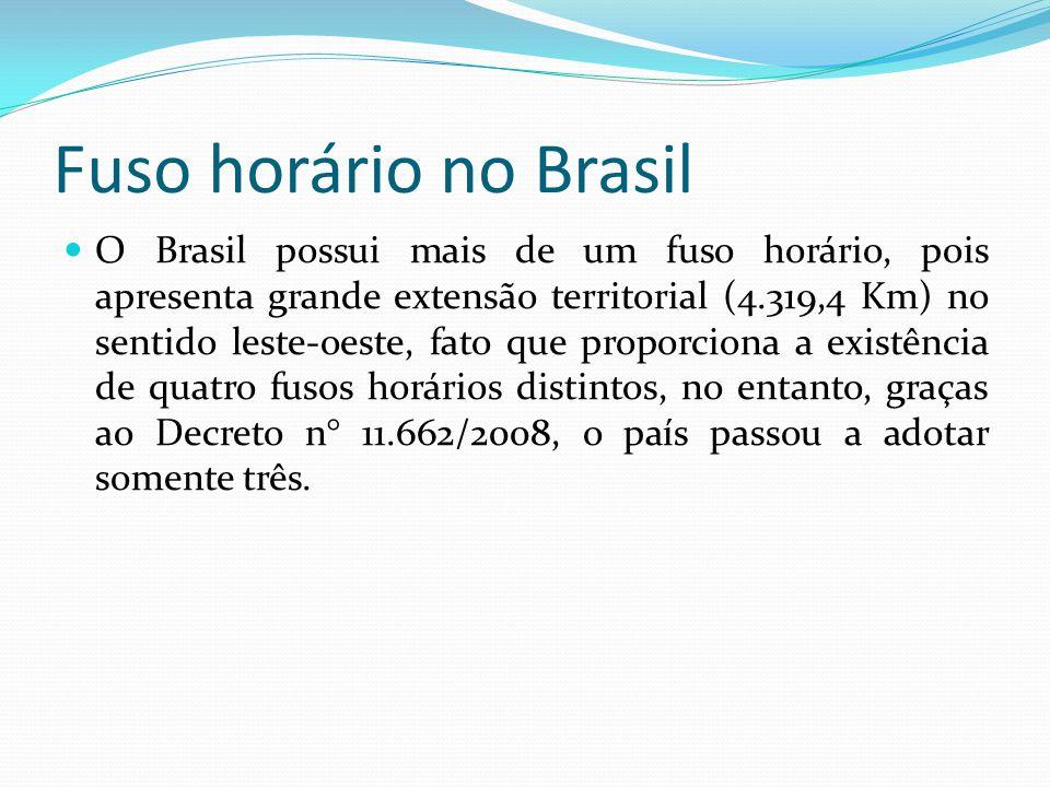 O Brasil possui mais de um fuso horário, pois apresenta grande extensão territorial (4.319,4 Km) no sentido leste-oeste, fato que proporciona a existê