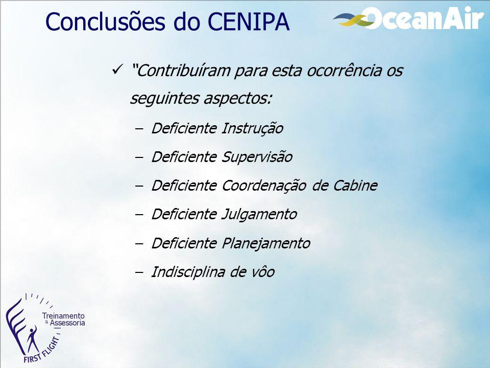 """Conclusões do CENIPA """"Contribuíram para esta ocorrência os seguintes aspectos: –Deficiente Instrução –Deficiente Supervisão –Deficiente Coordenação de"""