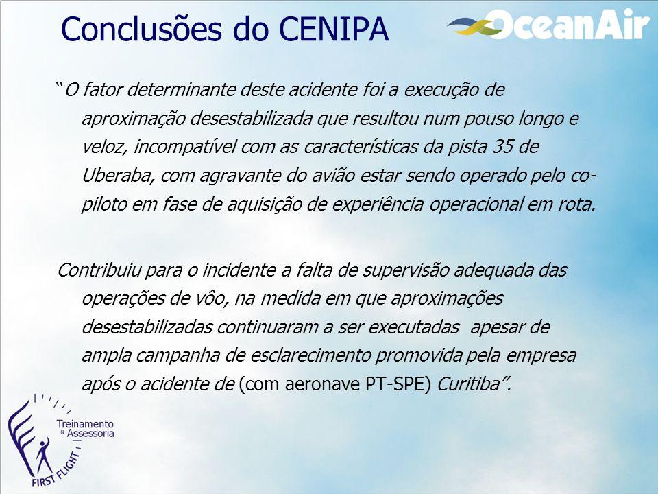 """Conclusões do CENIPA """"O fator determinante deste acidente foi a execução de aproximação desestabilizada que resultou num pouso longo e veloz, incompat"""