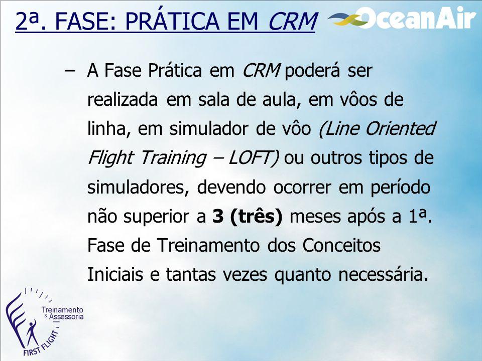 2ª. FASE: PRÁTICA EM CRM –A Fase Prática em CRM poderá ser realizada em sala de aula, em vôos de linha, em simulador de vôo (Line Oriented Flight Trai