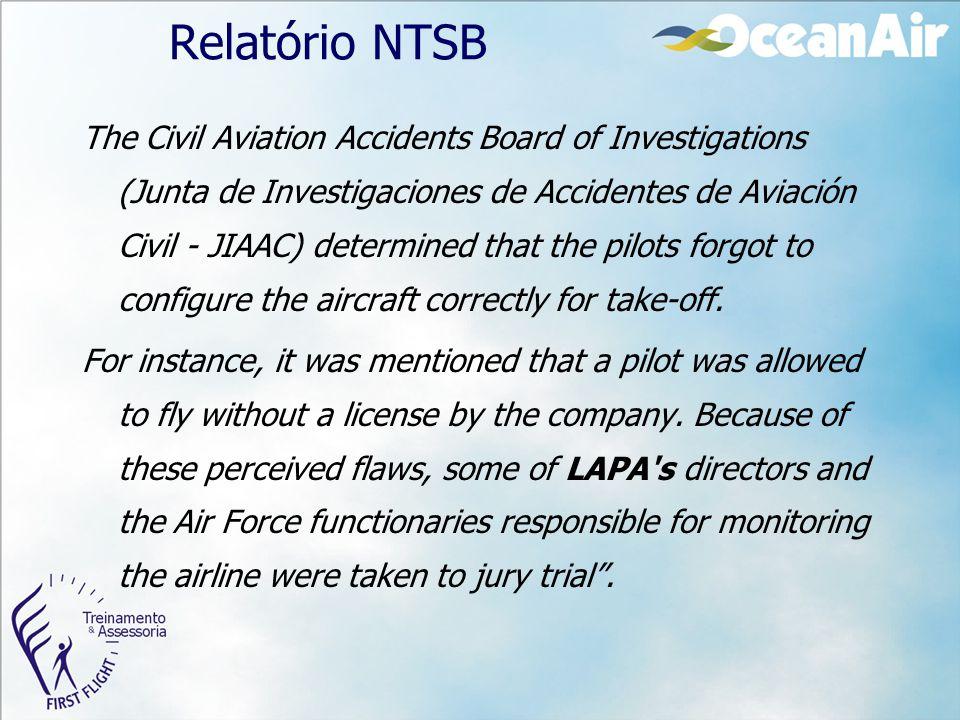 Relatório NTSB The Civil Aviation Accidents Board of Investigations (Junta de Investigaciones de Accidentes de Aviación Civil - JIAAC) determined that
