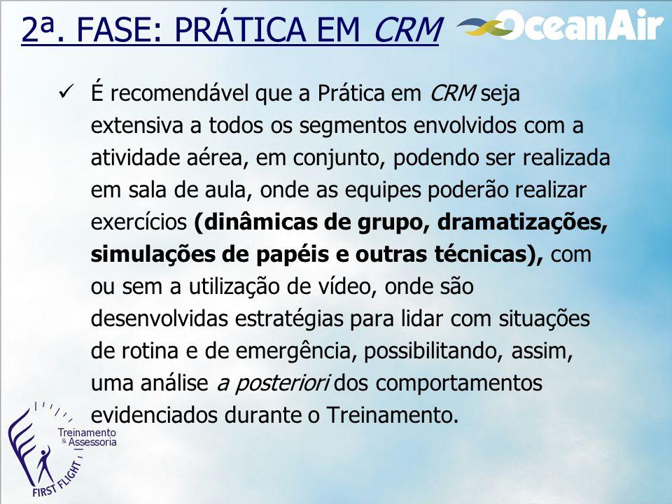 2ª. FASE: PRÁTICA EM CRM É recomendável que a Prática em CRM seja extensiva a todos os segmentos envolvidos com a atividade aérea, em conjunto, podend