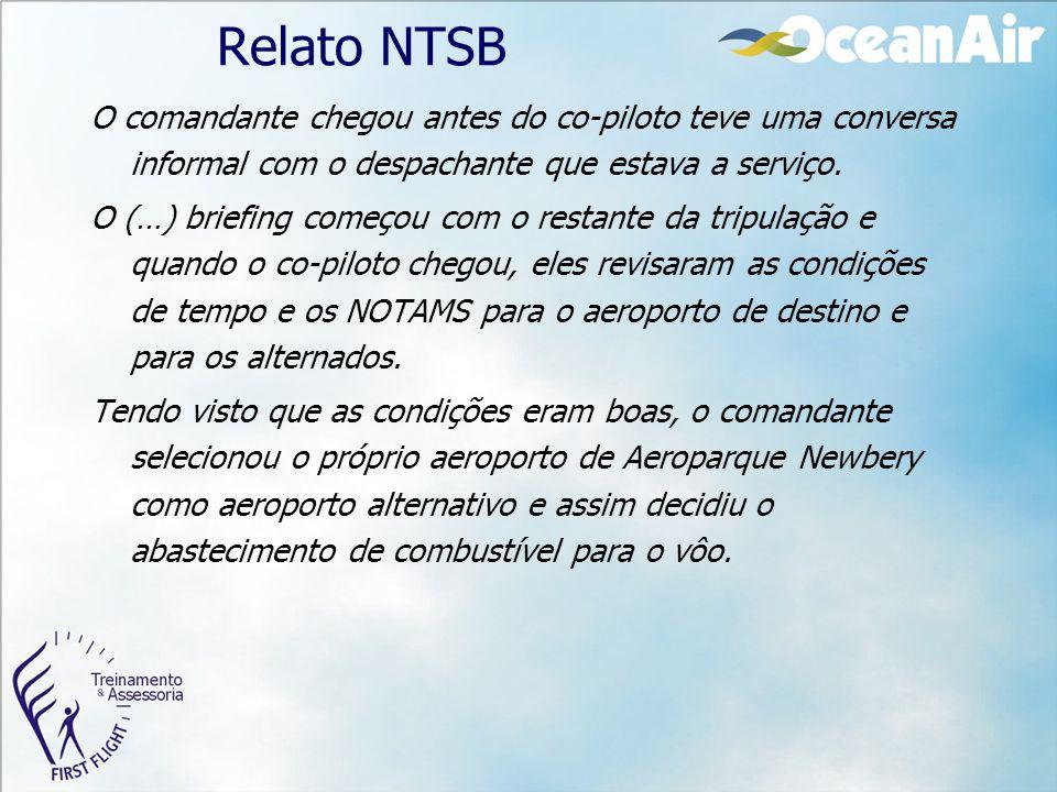 Relato NTSB O comandante chegou antes do co-piloto teve uma conversa informal com o despachante que estava a serviço. O (…) briefing começou com o res