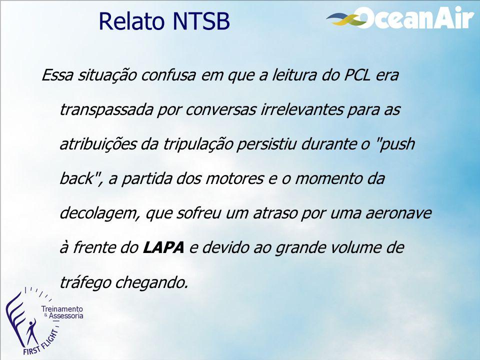 Relato NTSB Essa situação confusa em que a leitura do PCL era transpassada por conversas irrelevantes para as atribuições da tripulação persistiu dura