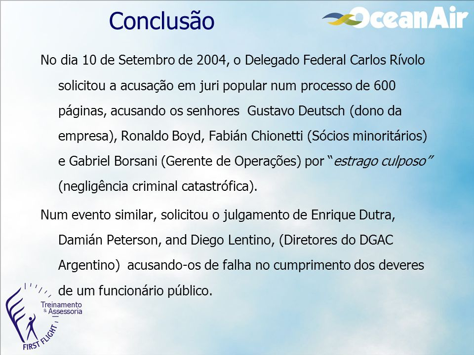 Conclusão No dia 10 de Setembro de 2004, o Delegado Federal Carlos Rívolo solicitou a acusação em juri popular num processo de 600 páginas, acusando o