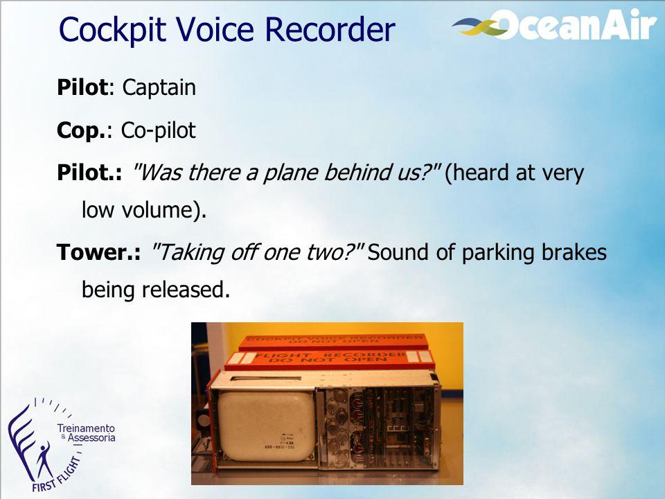 Cockpit Voice Recorder Pilot: Captain Cop.: Co-pilot Pilot.: