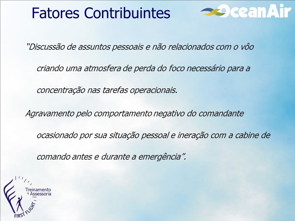 """Fatores Contribuintes """"Discussão de assuntos pessoais e não relacionados com o vôo criando uma atmosfera de perda do foco necessário para a concentraç"""