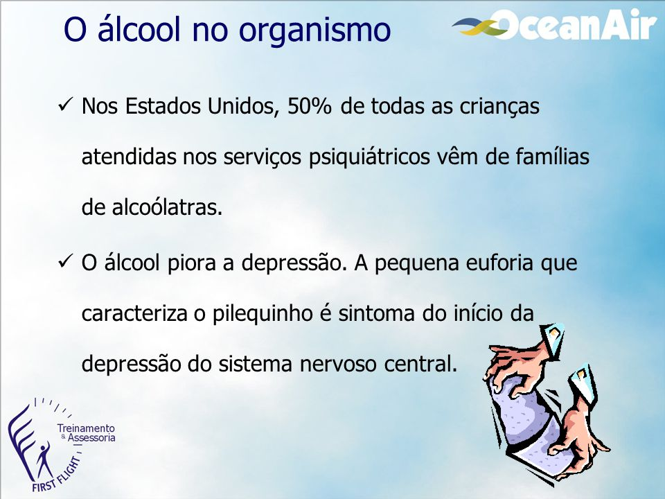 O álcool no organismo Nos Estados Unidos, 50% de todas as crianças atendidas nos serviços psiquiátricos vêm de famílias de alcoólatras. O álcool piora