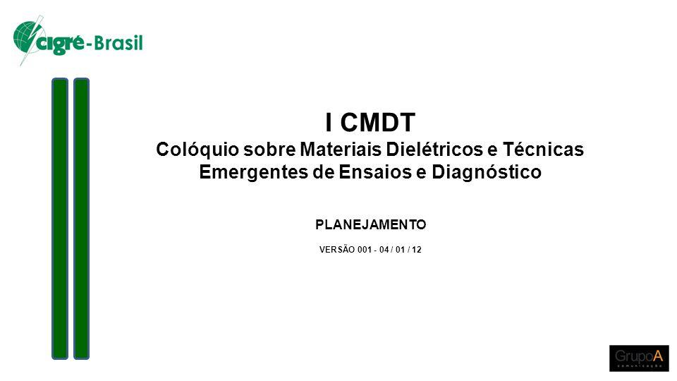 I CMDT Colóquio sobre Materiais Dielétricos e Técnicas Emergentes de Ensaios e Diagnóstico PLANEJAMENTO VERSÃO 001 - 04 / 01 / 12