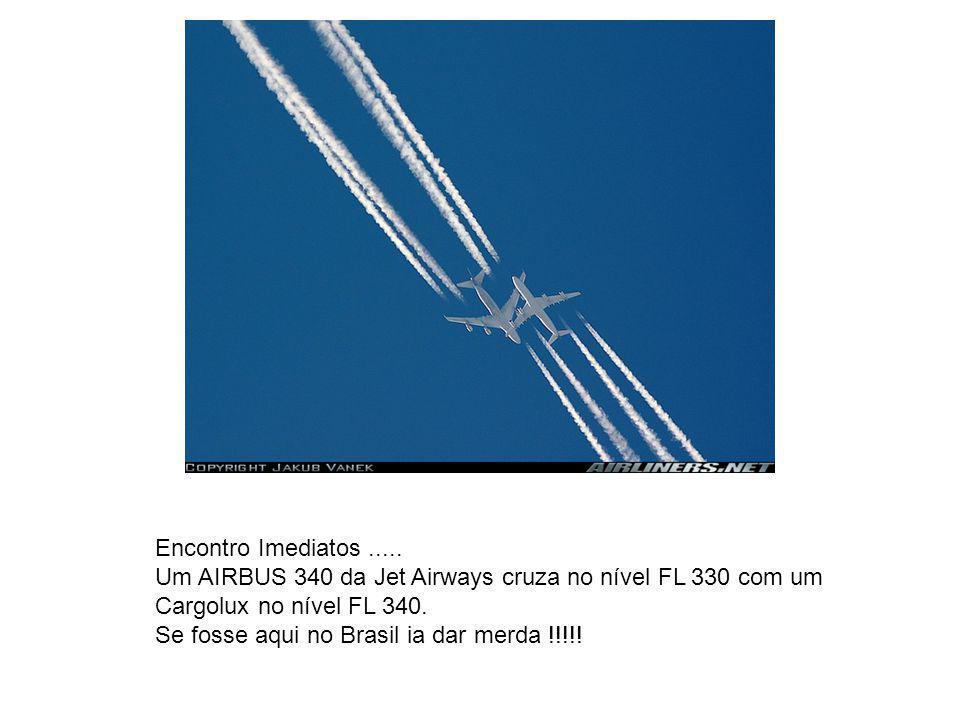 Encontro Imediatos..... Um AIRBUS 340 da Jet Airways cruza no nível FL 330 com um Cargolux no nível FL 340. Se fosse aqui no Brasil ia dar merda !!!!!