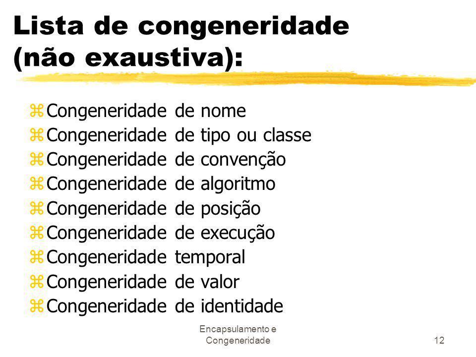 Encapsulamento e Congeneridade12 Lista de congeneridade (não exaustiva): zCongeneridade de nome zCongeneridade de tipo ou classe zCongeneridade de con