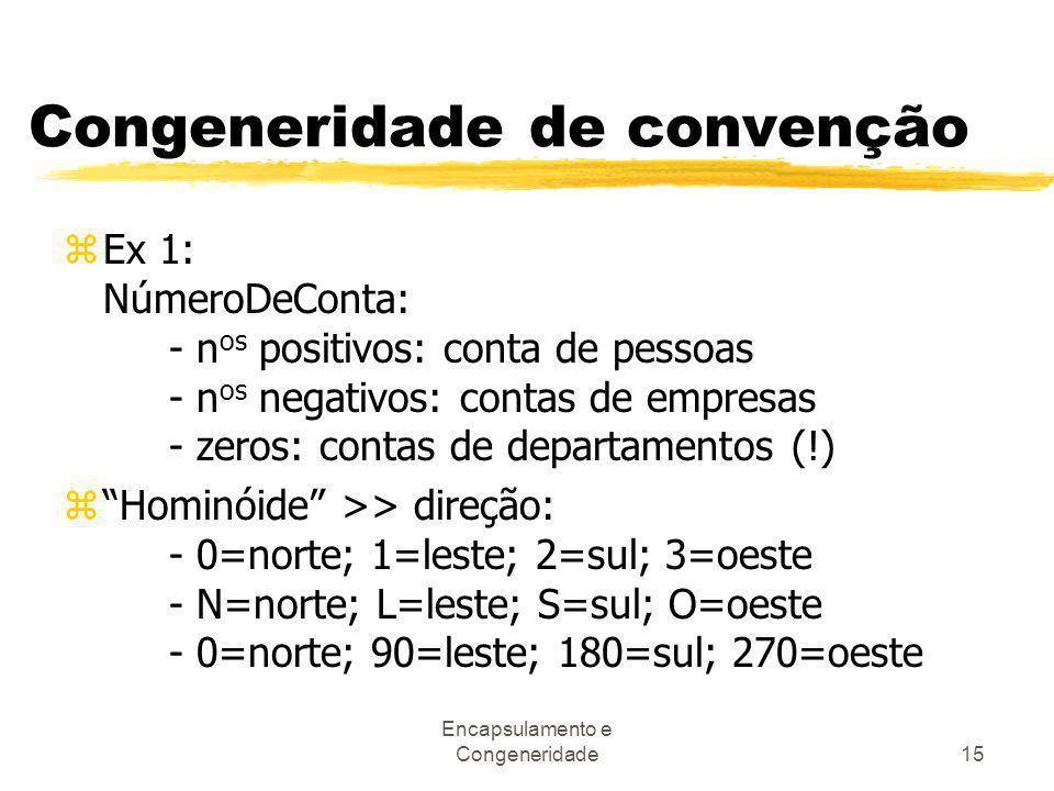 Encapsulamento e Congeneridade15 Congeneridade de convenção zEx 1: NúmeroDeConta: - n os positivos: conta de pessoas - n os negativos: contas de empre