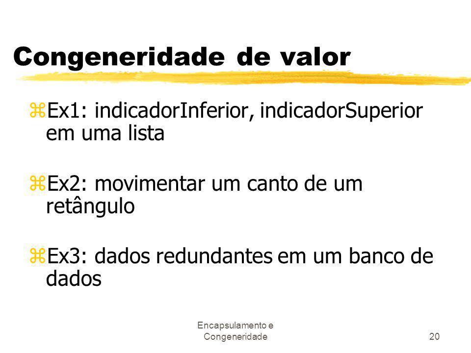 Encapsulamento e Congeneridade20 Congeneridade de valor zEx1: indicadorInferior, indicadorSuperior em uma lista zEx2: movimentar um canto de um retâng