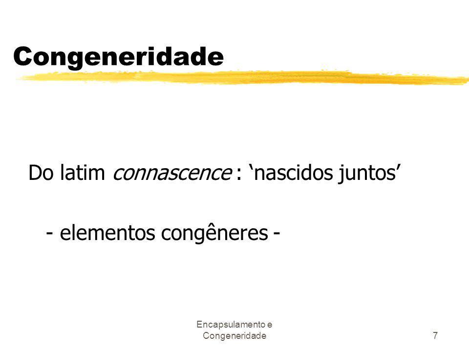 Encapsulamento e Congeneridade7 Congeneridade Do latim connascence : 'nascidos juntos' - elementos congêneres -