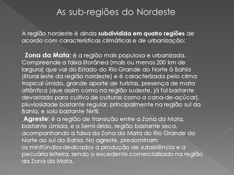 Sertão : região de clima semi-árido que compreende o centro da região nordeste em uma extensão que vai desde o litoral do Ceará e Rio Grande do Norte (neste último, até próximo a cidade de Natal), até a região sudoeste da Bahia.