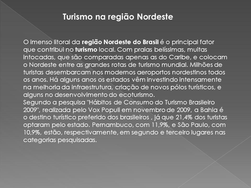 Turismo na região Nordeste O imenso litoral da região Nordeste do Brasil é o principal fator que contribui no turismo local. Com praias belíssimas, mu